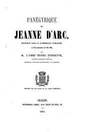 Panégyrique de Jeanne d'Arc: prononcé dans la cathédrale d'Orléans, à la fête anniversaire du 8 mai 1862 ..., Volume21