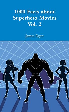 1000 Facts about Superhero Movies Vol  2 PDF