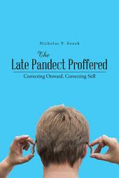 The Late Pandect Proffered: Correcting Onward, Correcting Still