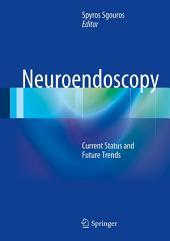 Neuroendoscopy: Current Status and Future Trends