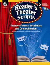 Reader's Theater Scripts: Improve Fluency, Vocabulary, and Comprehension Grade 5