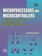 MICROPROCESSORS AND MICROCONTROLLERS: ARCHITECTURE, PROGRAMMING AND SYSTEM DESIGN 8085, 8086, 8051, 8096