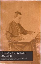 Frederick Francis Xavier de Mérode: Minister and Almoner to Pius IX., Archbishop of Melitinensis. His Life and His Works