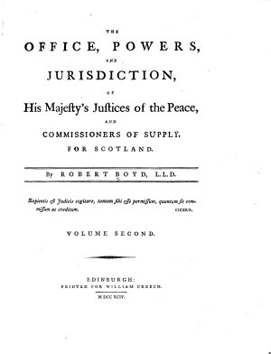The Office, Powers, and Jurisdiction, of His Majesty's Justices of the Peace, and Commissioners of Supply, for Scotland