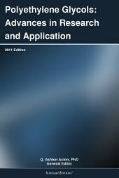 Polyethylene Glycols: Advances in Research and Application: 2011 Edition