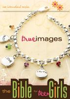 NIV True Images  The Bible for Teen Girls PDF