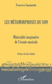 Les métamorphoses du son: Matérialité imaginative de l'écoute musicale