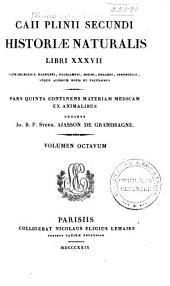 Historiae naturalis libri XXXVII: Pars quinta continens Materiam medicam ex animalibus curante J.B.F.S. Ajasson de Grandsagne