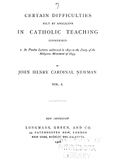 The Works of Cardinal Newman: Certain difficulties felt by Anglicans in Catholic teaching. 1908-1914