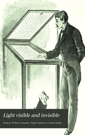 Light Visible and Invisible: A Series of Lectures Delivered at the Royal Institution of Great Britain, at Christmas, 1896