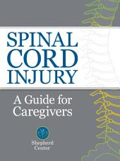 Spinal Cord Injury: A Guide for Caregivers