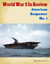 World War 2 In Review: American Seapower: Issue 1