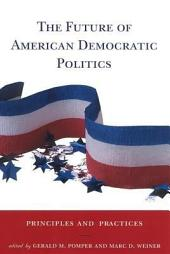 The Future of American Democratic Politics: Principles and Practices