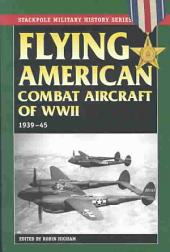 Flying American Combat Aircraft of WWII: 1939-45, Volume 1; Volumes 1939-1945