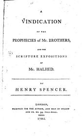 A Vindication of the Prophecies of Mr. Brothers and the Scripture expositions of Mrs. Halhed, etc. [A satire.]