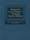 Plutarch s Lives Volume 1   Primary Source Edition
