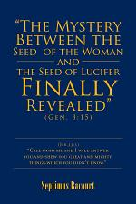 """""""The Mystery Between the Seed of the Woman and the Seed of Lucifer, Finally Revealed"""""""