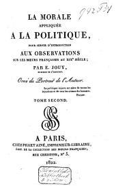La morale appliquée a la politique, pour servir d'introduction aux observations sur les mœurs Françaises au XIXe siècle: Volume2
