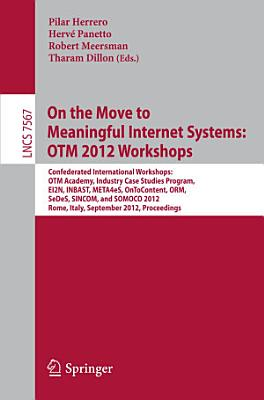 On the Move to Meaningful Internet Systems  OTM 2012 Workshops PDF