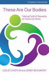 These Are Our Bodies: Talking Faith & Sexuality at Church & Home - Foundation Book