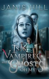 Isis, Vampires and Ghosts - Oh My!