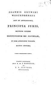 Joannis Ortwini Westenbergii Principia juris, secundum ordinem Institutionum imp. Justiniani, in usum auditorum vulgata: Volume 1