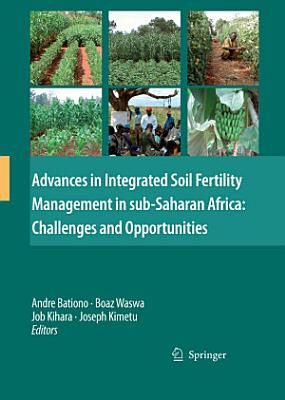 Advances in Integrated Soil Fertility Management in sub Saharan Africa  Challenges and Opportunities