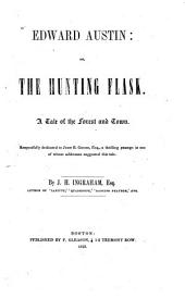 Edward Austin: Or, The Hunting Flask: A Tale of the Forest and Town...