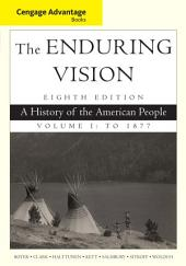 Cengage Advantage Series: The Enduring Vision: A History of the American People: Volume 1, Edition 8