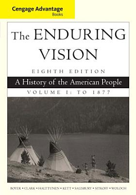 Cengage Advantage Series  The Enduring Vision  A History of the American People