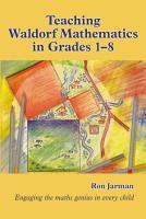 Teaching Waldorf Mathematics in Grades 1 8 PDF