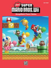 New Super Mario Bros. Wii for Easy Piano: Simplified Sheet Music Piano Solos From the NintendoŒ¬ Video Game Collection