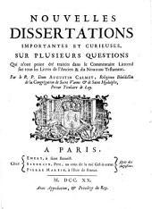 Nouvelles dissertations importantes et curieuses sur plusieurs questions: qui n'ont point été traités dans le Commentaire litteral sur tout les livres de l'Ancien & du Nouveau Testament