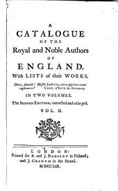 A Catalogue of the Royal and Noble Authors of England, with Lists of Their Works: In Two Volumes..