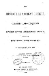 The history of ancient Greece: its colonies and conquests to the division of the Macedonian empire including the history of literature, philosophy and the fine arts