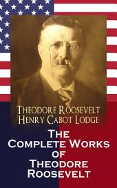 The Complete Works of Theodore Roosevelt