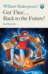 William Shakespeare s Get Thee Back to the Future  PDF