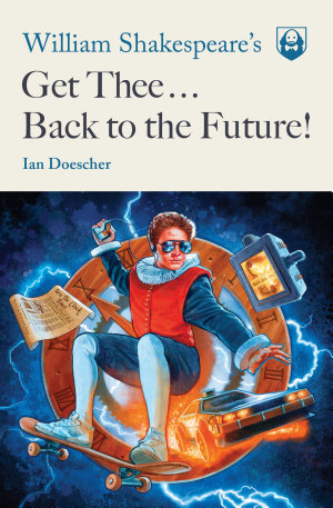 William Shakespeare s Get Thee Back to the Future
