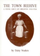 The Town Beehive: A Young Girl's Lot in Brighton, 1910-34