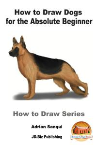 How to Draw Dogs for the Absolute Beginner Book