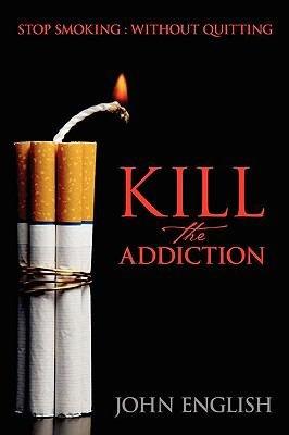 Kill the Addiction