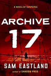 Archive 17: A Novel of Suspense