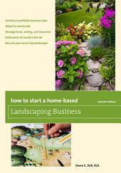How to Start a Home-Based Landscaping Business: Edition 7