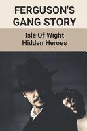Ferguson's Gang Story