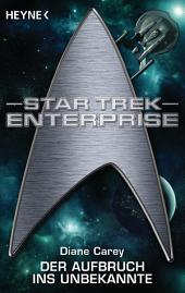 Star Trek - Enterprise: Aufbruch ins Unbekannte: Roman