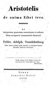 """Aristotelis """"De anima"""" libri tres: ad interpretum Graecorum auctoritatem et codicum fidem recogn. commentariis ill"""