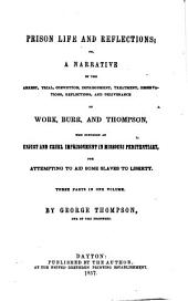 Prison Life and Reflections: Or, A Narrative of the Arrest, Trial, Conviction, Imprisonment, Treatment, Observations, Reflections, and Deliverance of Work, Burr and Thompson, who Suffered and Unjust and Cruel Imprisonment in Missouri Penitentiary for Attempting to Aid Some Slaves to Liberty