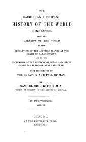 The Sacred and Profane History of the World Connected: From the Creation of the World to the Dissolution of the Assyrian Empire at the Death of Sardanapalus, and to the Declension of the Kingdom of Judah and Israel Under the Reigns of Ahaz and Pekah, with the Treatise on the Creation and Fall of Man, Volume 2
