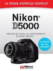 Nikon D5000 - Le mode d'emploi complet