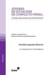 Jóvenes en situación de conflicto penal: ¿cómo relatan sus historias? : análisis y prospectivas desde la Justicia Juvenil Restaurativa